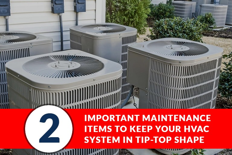 2 IMPORTANT MAINTENANCE ITEMS TO KEEP YOUR HVAC SYSTEM IN TIP-TOP SHAPE - Featured Image