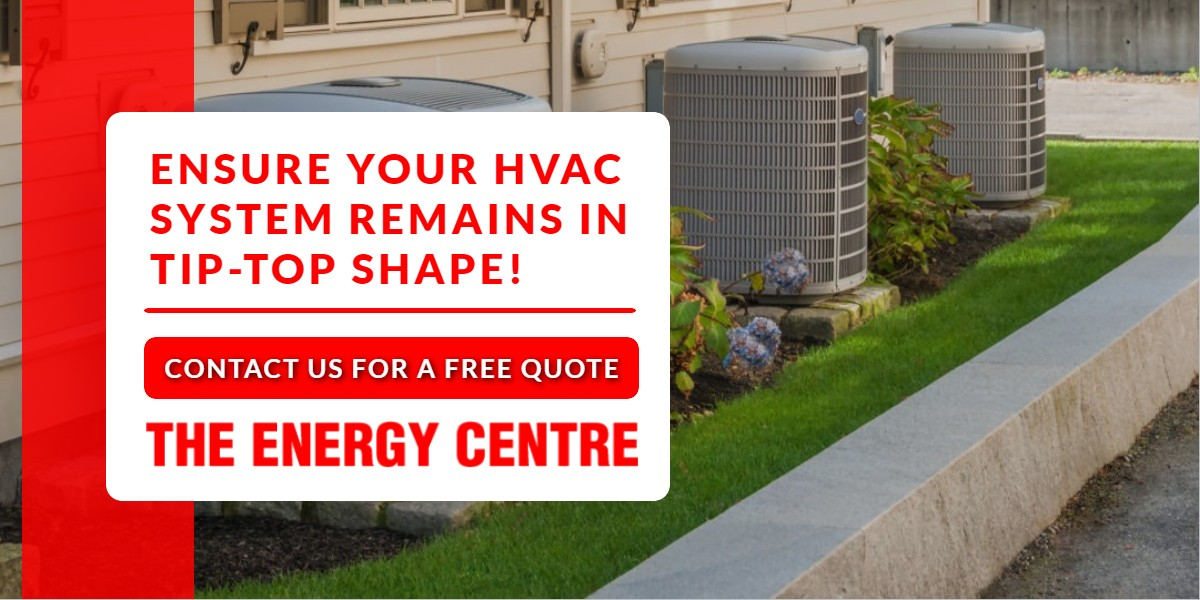 Ensure your HVAC System remains in tip-top shape! | Energy Centre