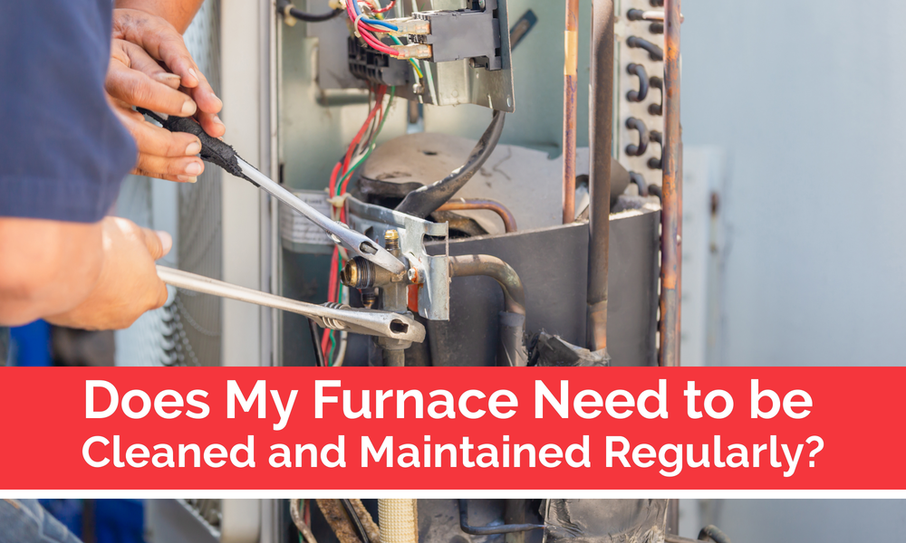 Does My Furnace Need to be Cleaned and Maintained Regularly?