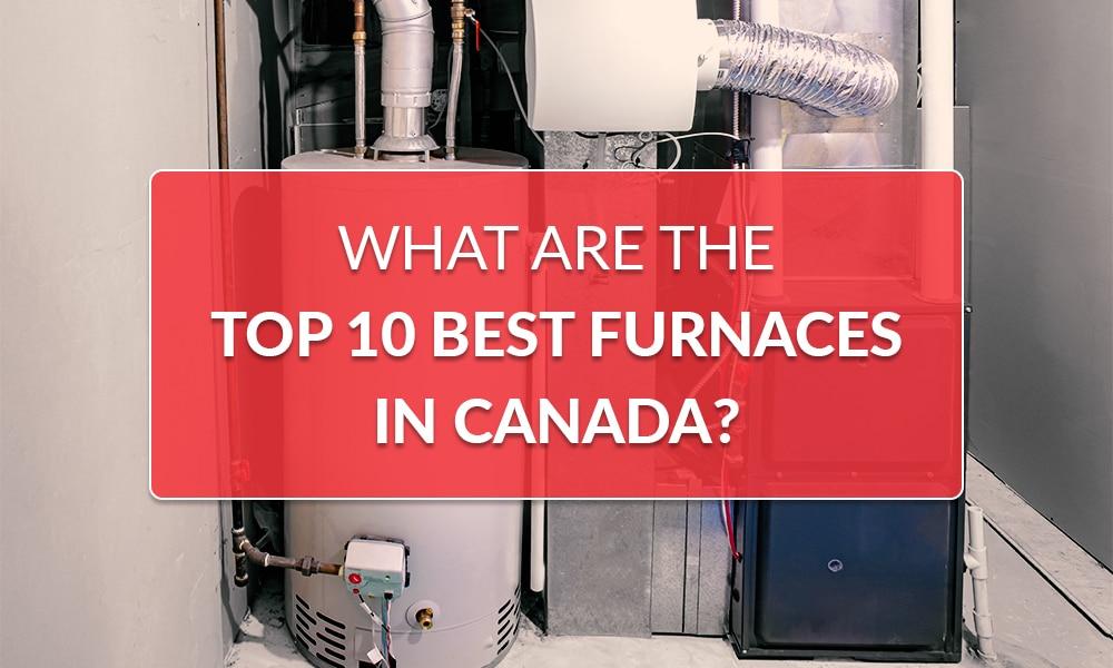 Top 10 Best Furnaces in Canada?