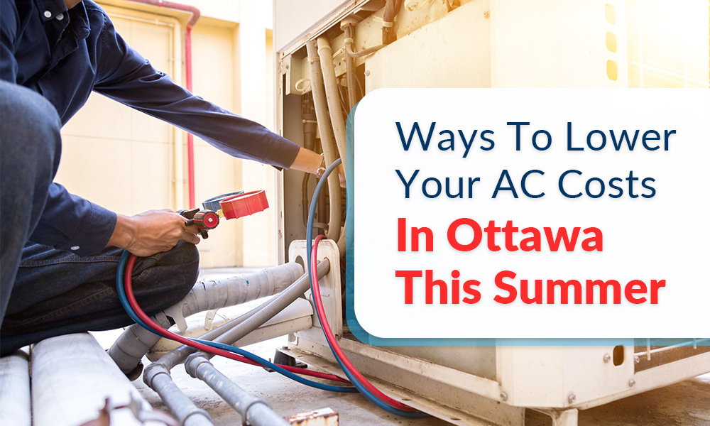 Ways to lower your AC costs in Ottawa this summer