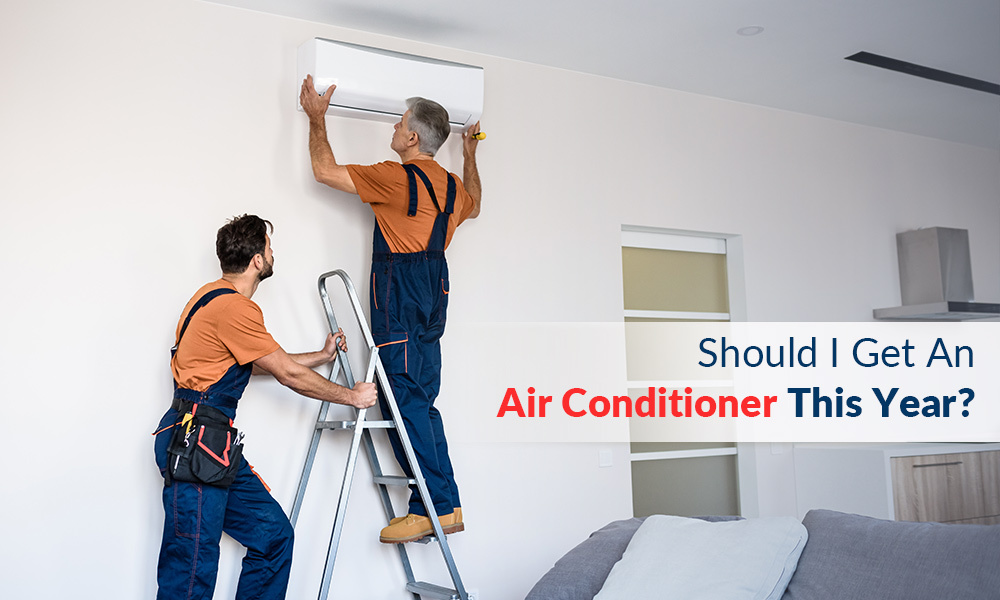 Should I Get an Air Conditioner this Year?